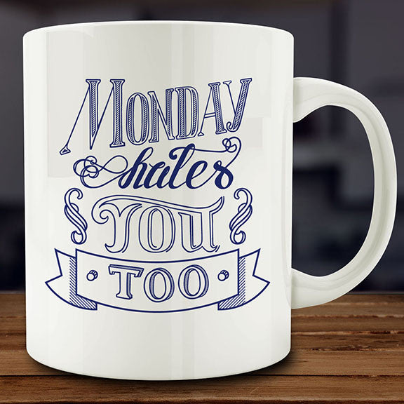 Monday Hates You Too mug