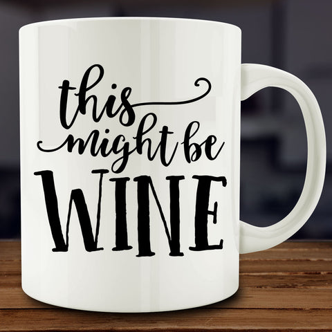This Might Be Wine Mug, 11 oz coffee tea wine lover gift