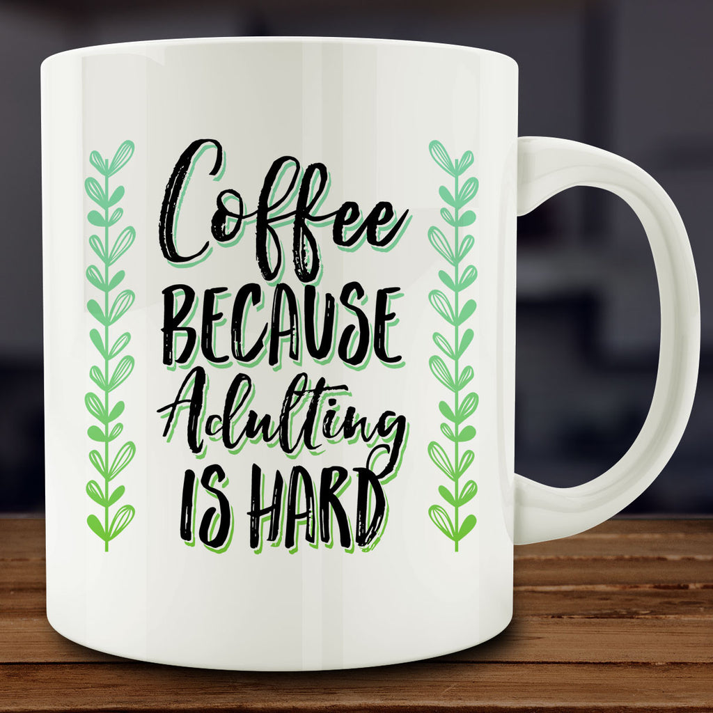 Coffee Because Adulting is Hard mug, funny adulting coffee mug 11 oz