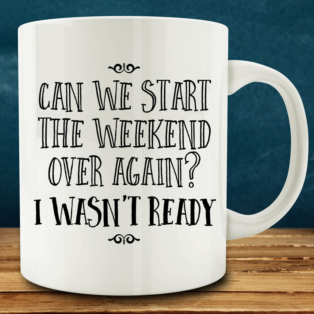 Can We Start This Weekend Over Again I Wasn't Ready Mug, 11 oz coffee
