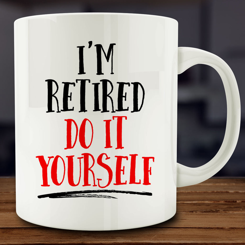 I'm Retired Do It Yourself Mug