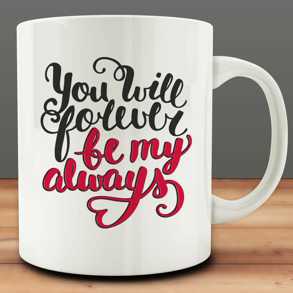 You Will Forever Be My Always Mug, anniversary gift 11 oz coffee tea