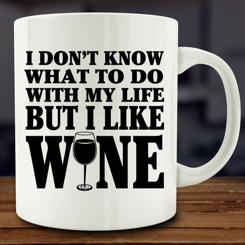 I Don't Know What To Do With My Life But I Like Wine Mug
