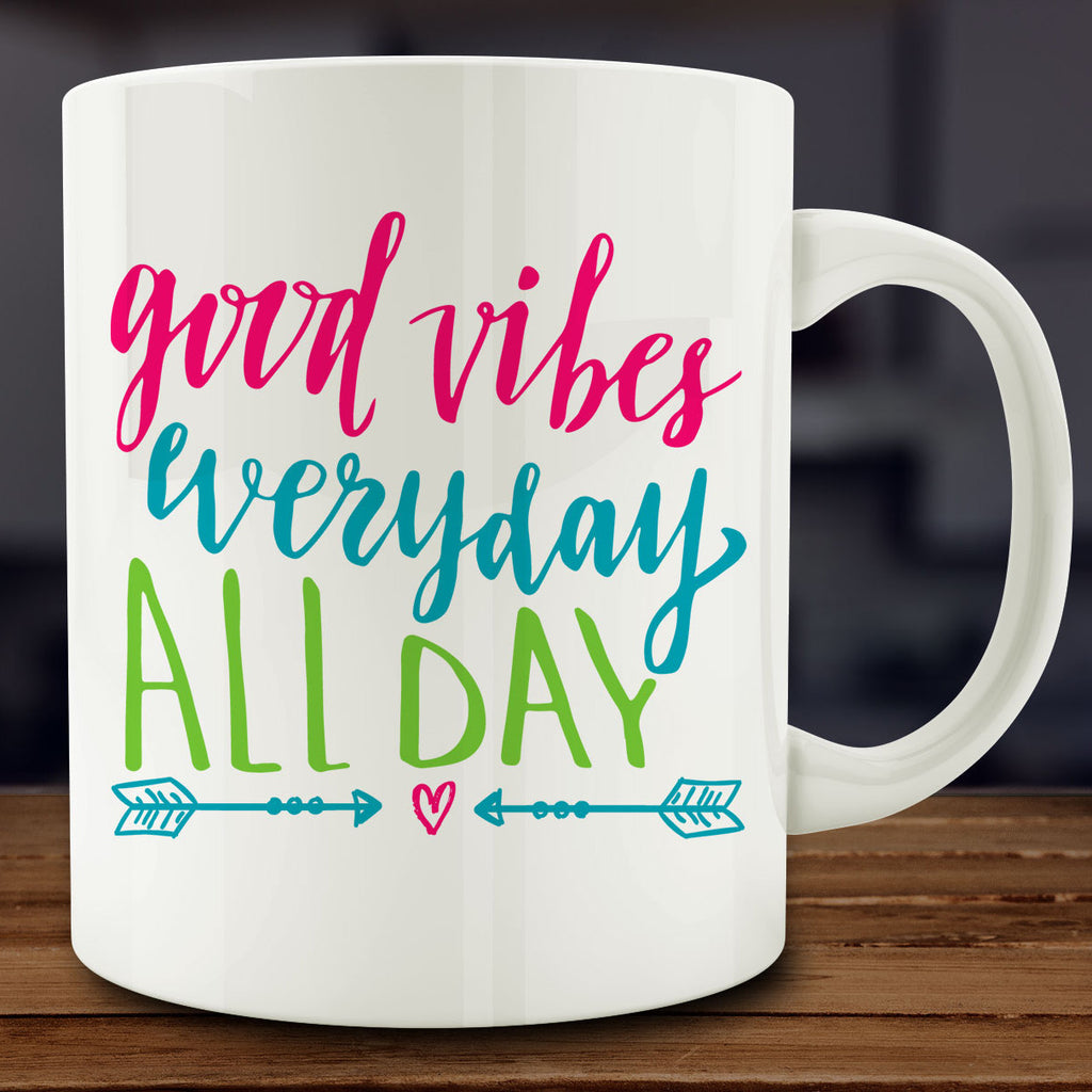 Good Vibes Everyday All Day Mug