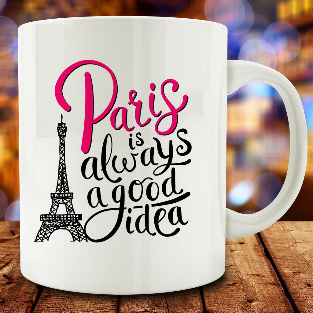 Paris is Always a Good Idea Mug, 11 oz white ceramic coffee tea