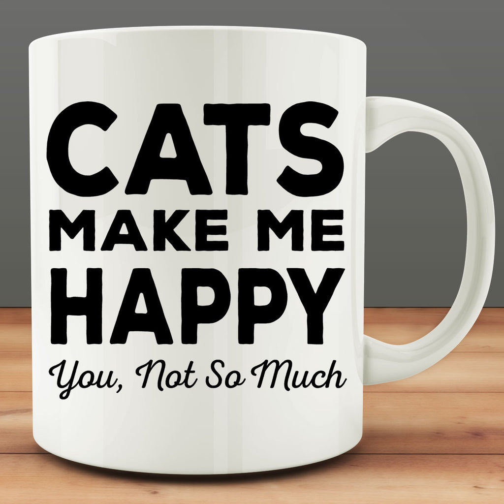 Cats Make Me Happy You Not So Much Mug, funny 11 oz coffee tea