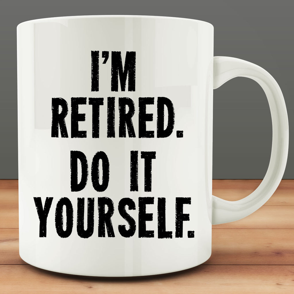 I'm Retired. Do It Yourself Mug
