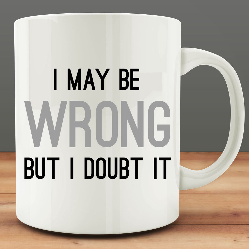 I May Be Wrong But I Doubt It Mug