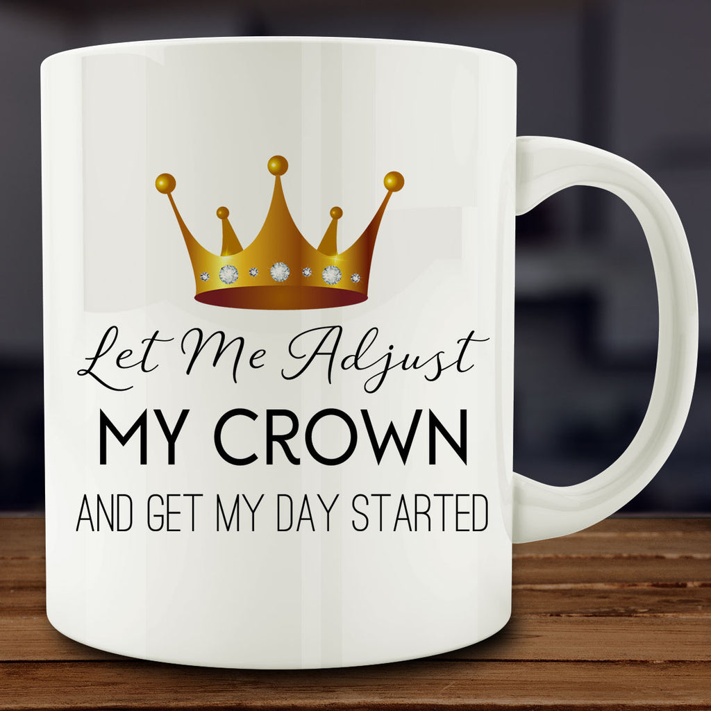 Let Me Adjust My Crown and Get My Day Started Mug