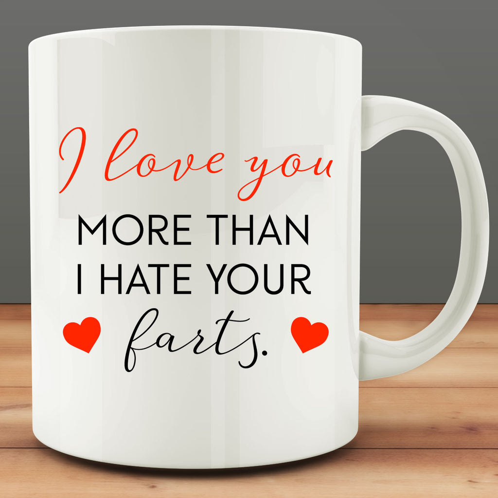 I Love You More Than I Hate Your Farts Mug