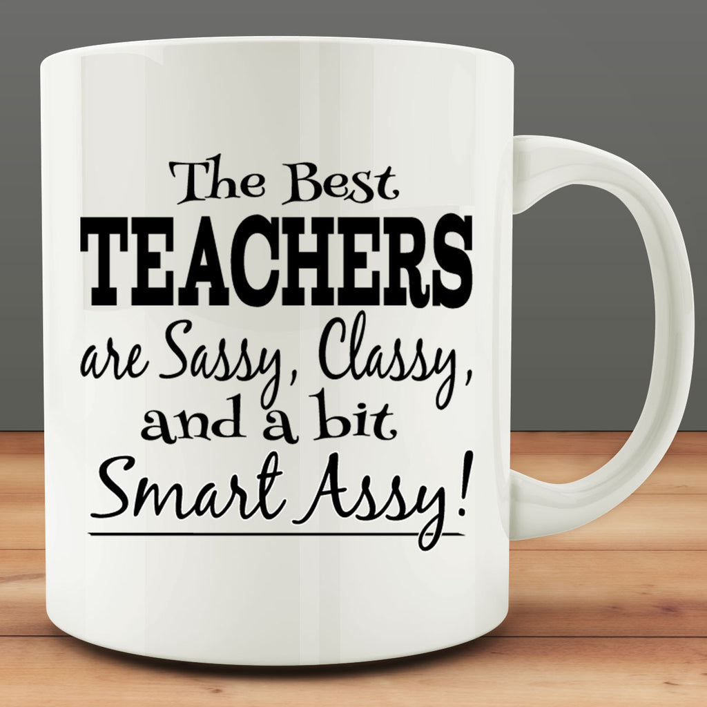 The Best Teachers are Sassy, Classy and a Bit Smart Assy Mug