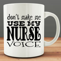 Don't Make Me Use My Nurse Voice Mug