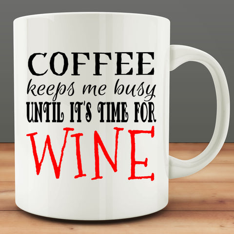Coffee Keeps Me Busy Until It's Time for Wine Mug, wine lover gift 11 oz mug