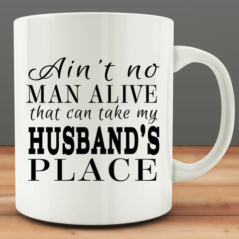 Ain't No Man Alive that can take My Husband's Place Mug, 11 oz coffee tea