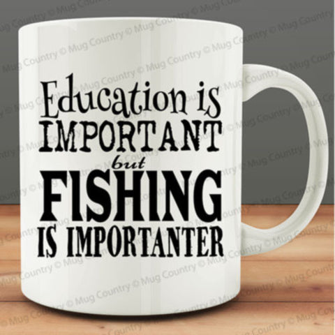 Education is Important but Fishing is Importanter Mug