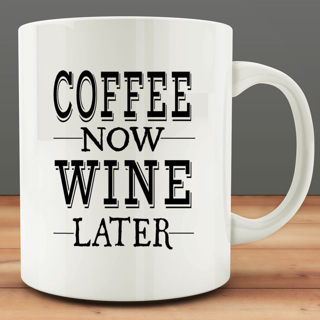 Coffee Now Wine Later Mug, 11 oz white ceramic coffee tea