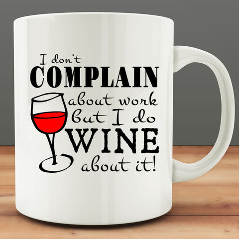 I Don't Complain about Work but I Do Wine About It Mug