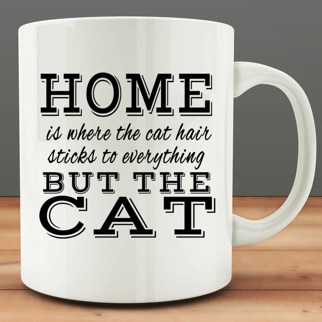 Home is Where the Cat Hair Sticks to Everything But the Cat Mug