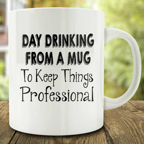 Day Drinking from a Mug to Keep Things Professional Mug, funny office 11 oz mug