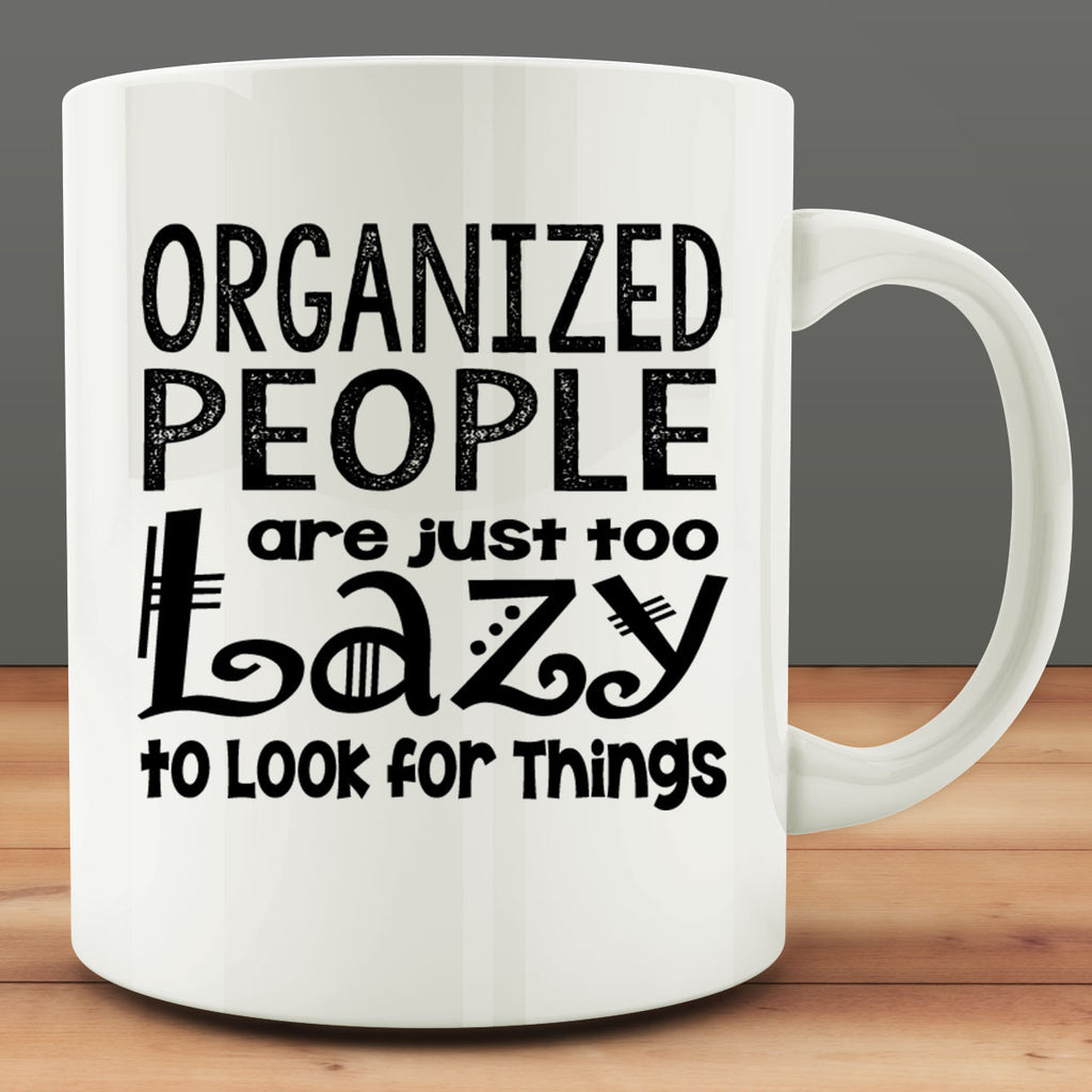 Organized People are Just too Lazy to Look for Things Mug
