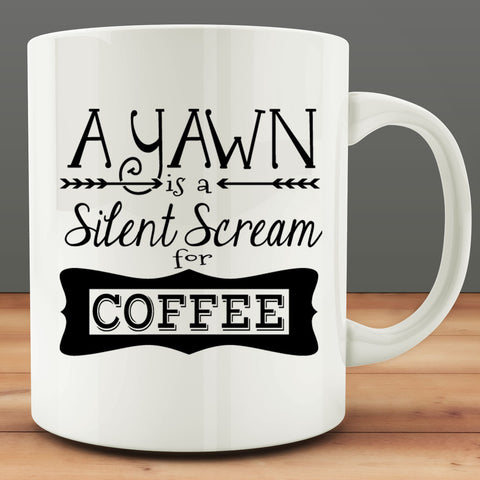 A Yawn is a Silent Scream for Coffee Mug, 11 oz white ceramic coffee tea