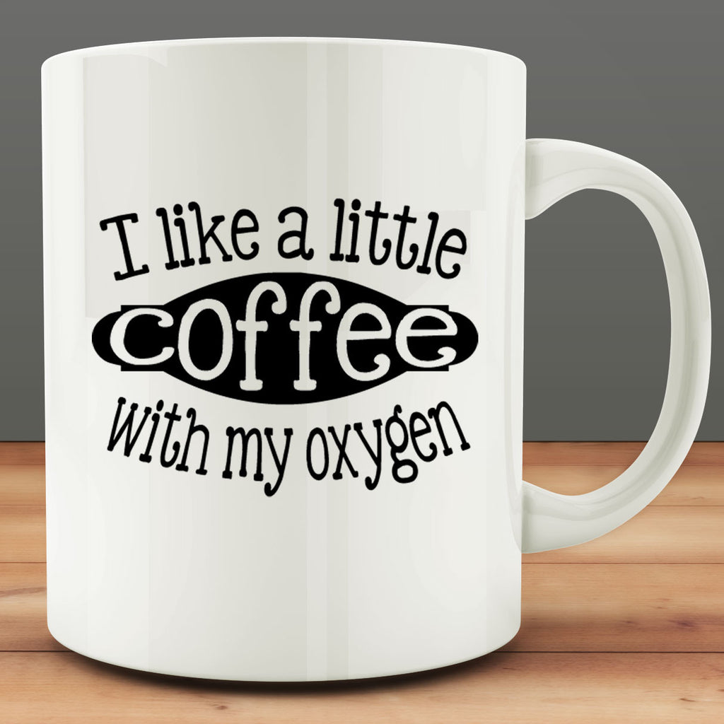 I LIke a Little Coffee With My Oxygen Mug