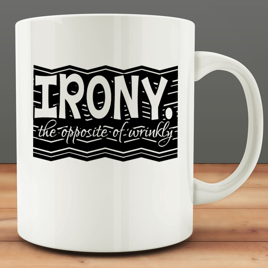 Irony. The Opposite of Wrinkly Mug