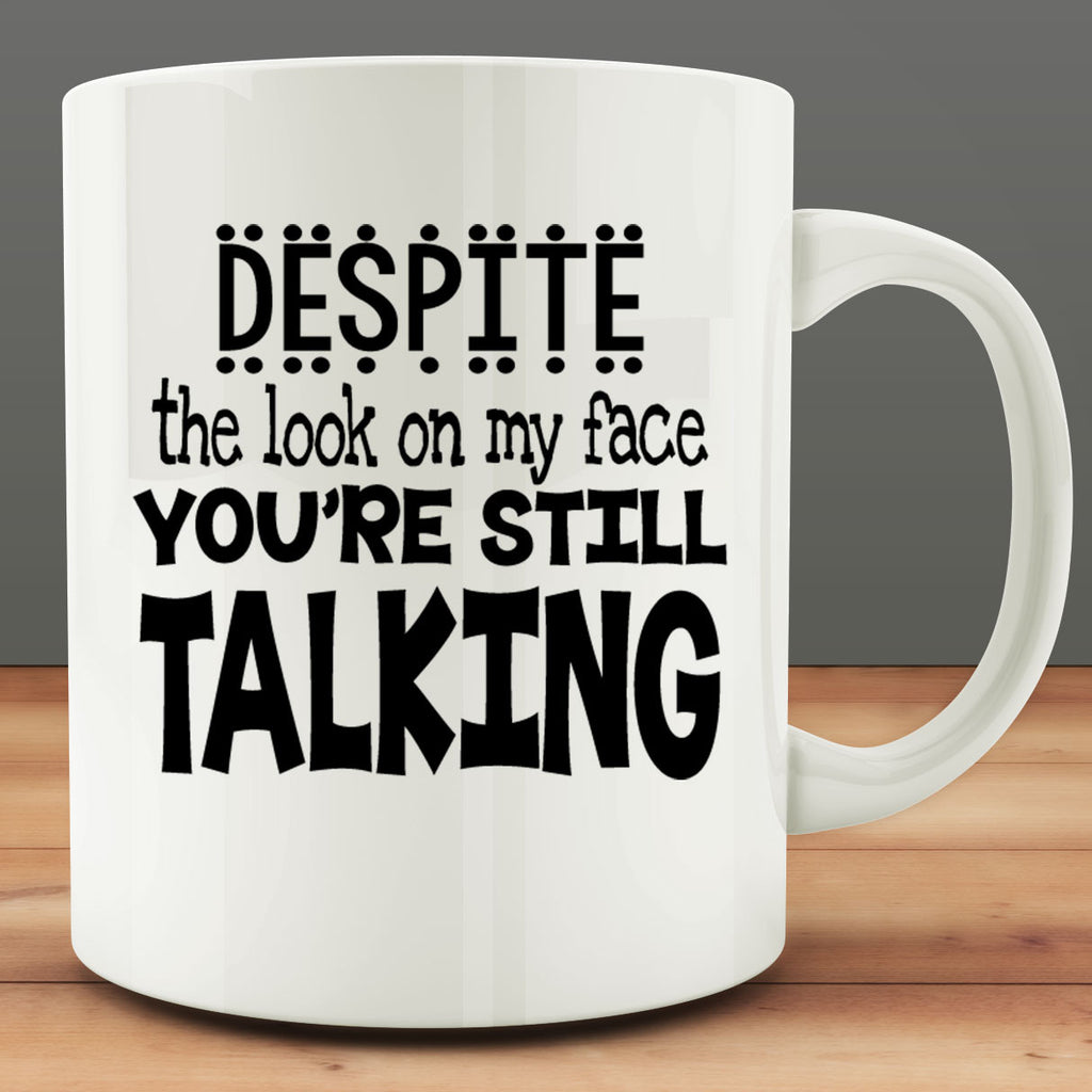 Despite the Look on My Face You're Still Talking Mug, funny office 11 oz mug