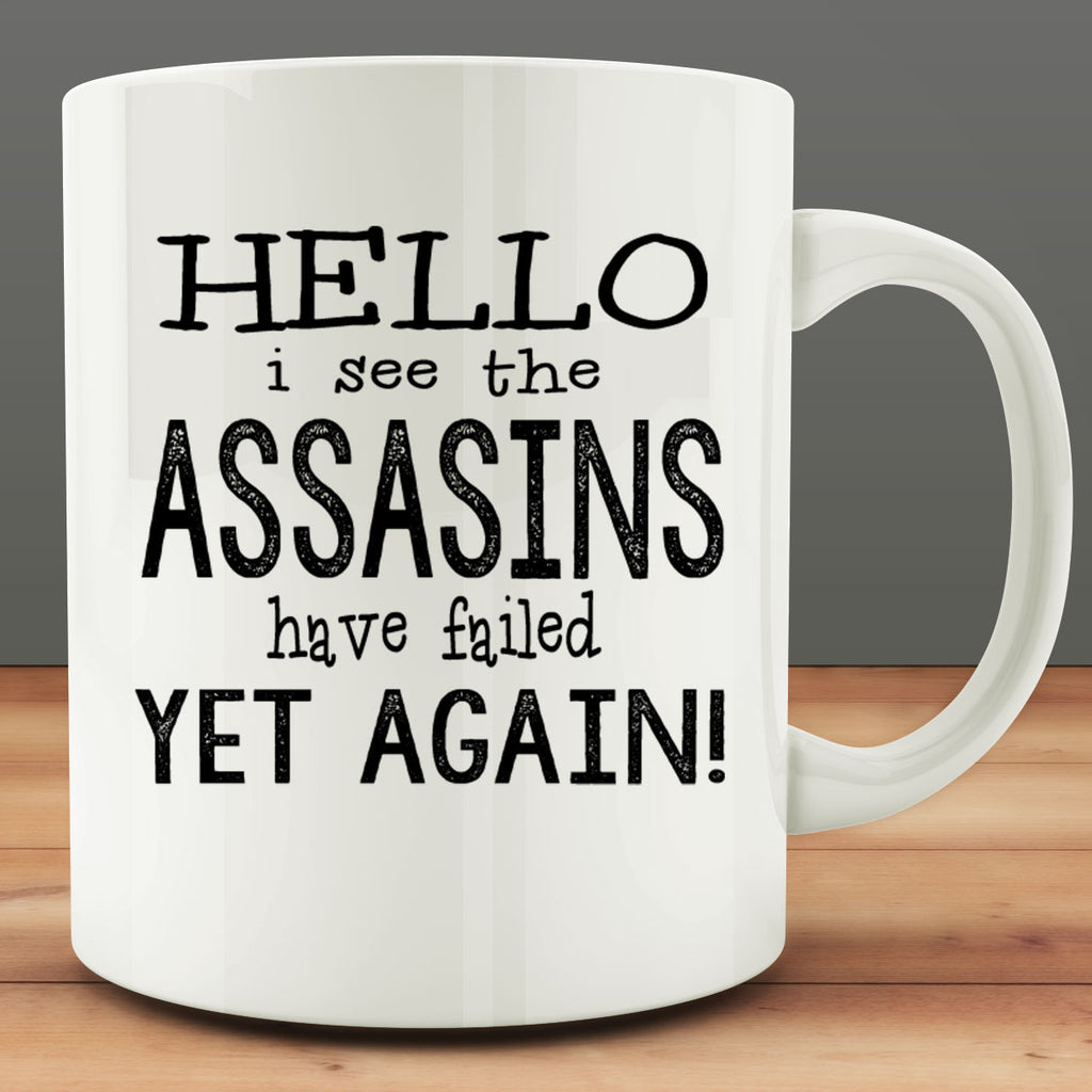 Hello I See The Assassins Have Failed Yet Again Mug
