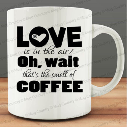 Love is in the Air! Oh, Wait That's The Smell of Coffee Mug