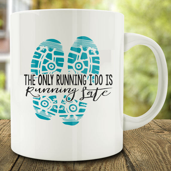 The Only Running I Do is Running Late Mug