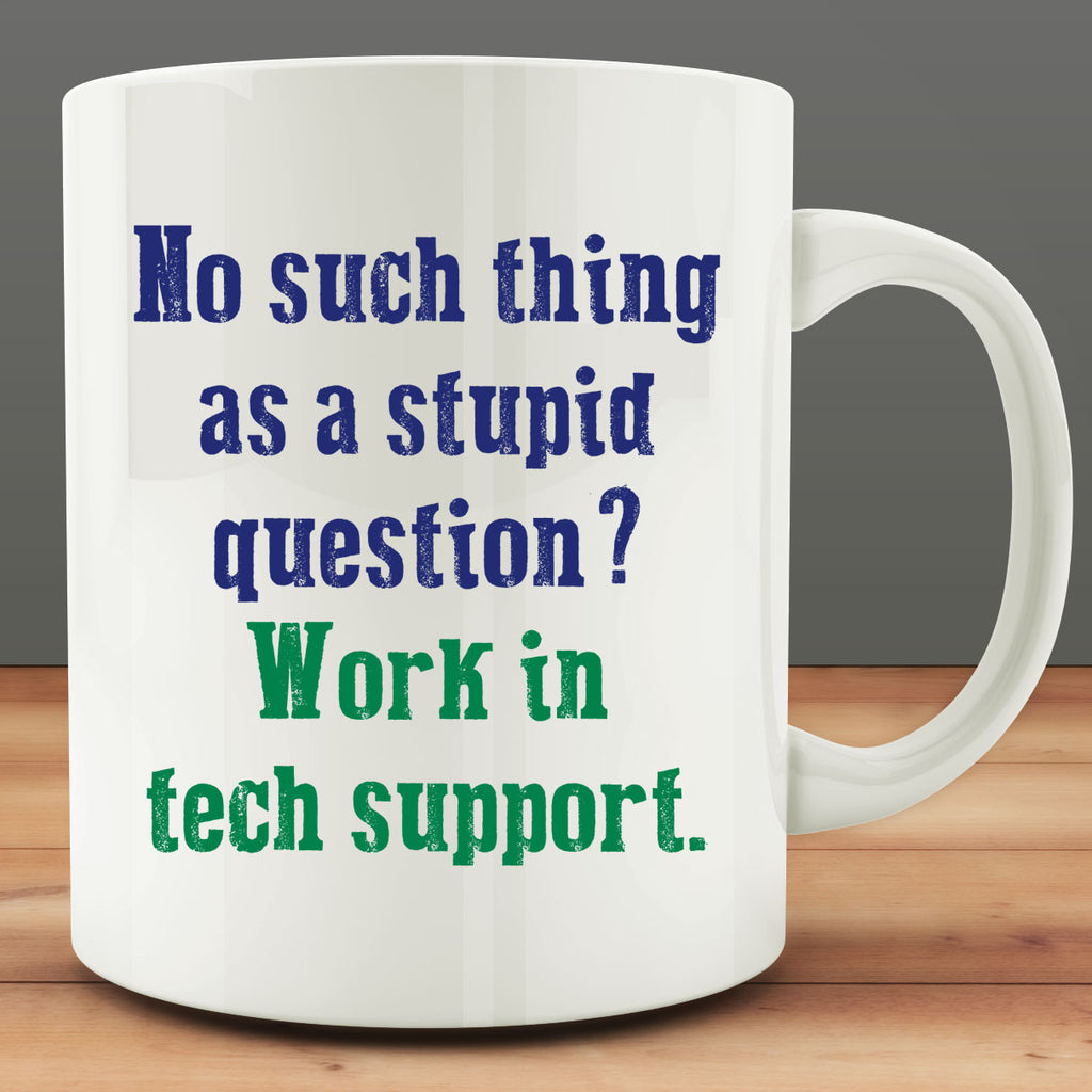 No Such Thing As A Stupid  Question, Work In Tech Support mug