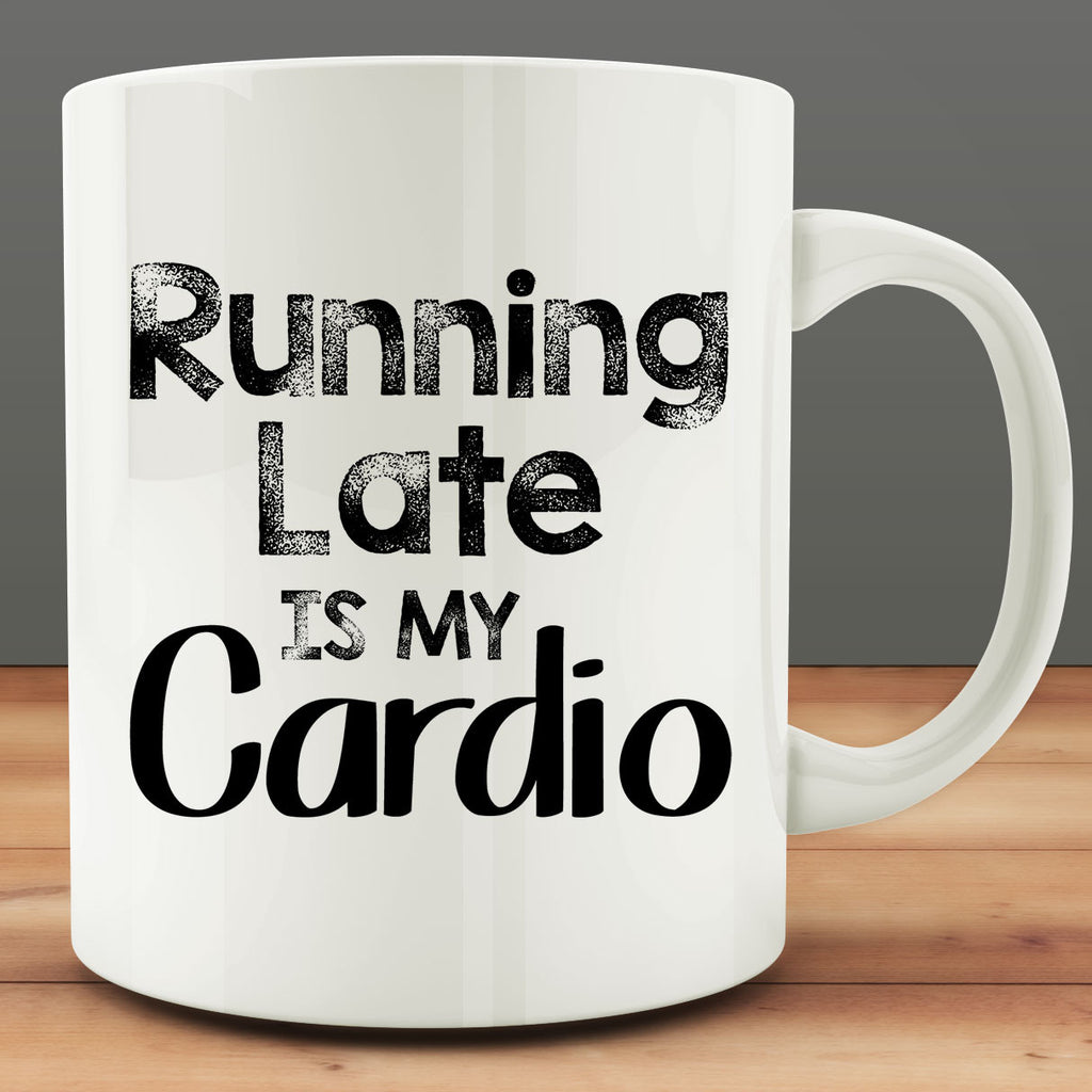 Running Late is My Cardio Mug