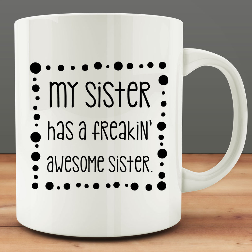 My Sister Has A Freakin' Awesome Sister Mug