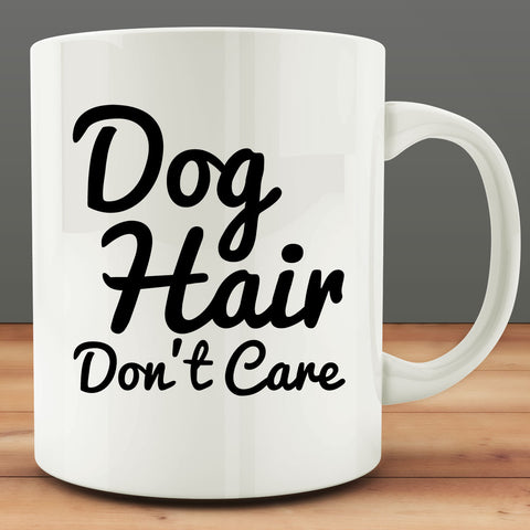Dog Hair Don't Care Mug