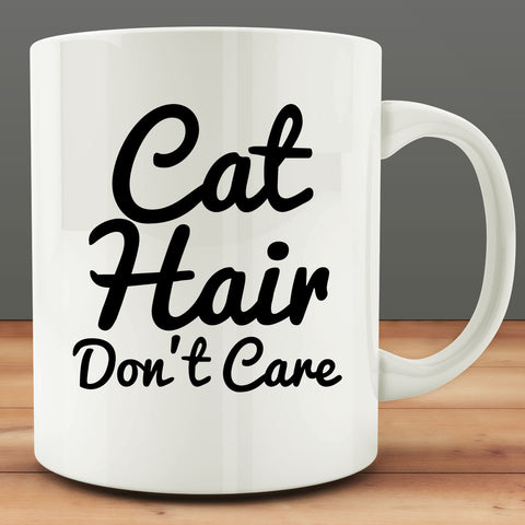 Cat Hair Don't Care Mug, cat lover gift 11 oz white ceramic coffee tea