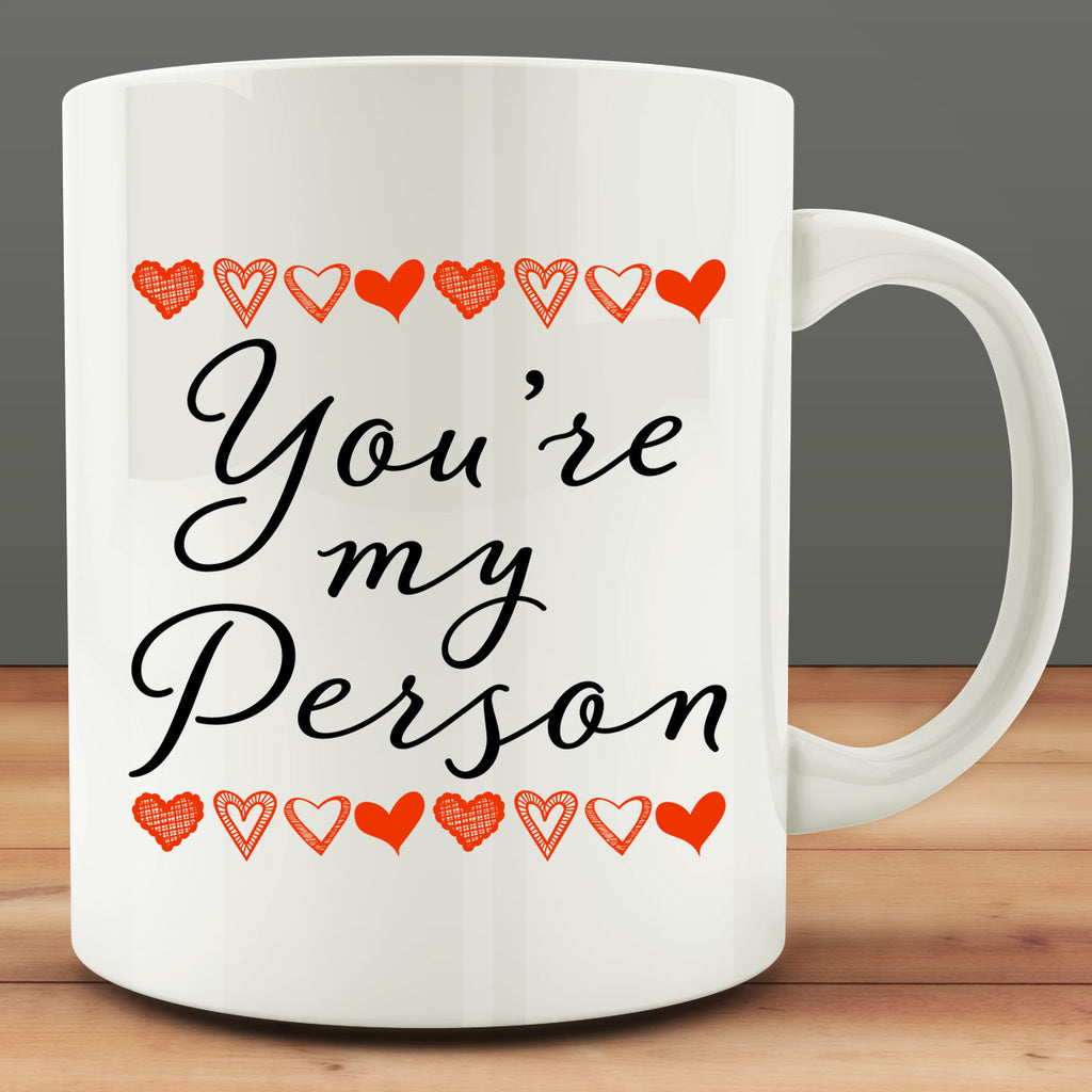 You're My Person Mug, 11 oz white ceramic coffee tea
