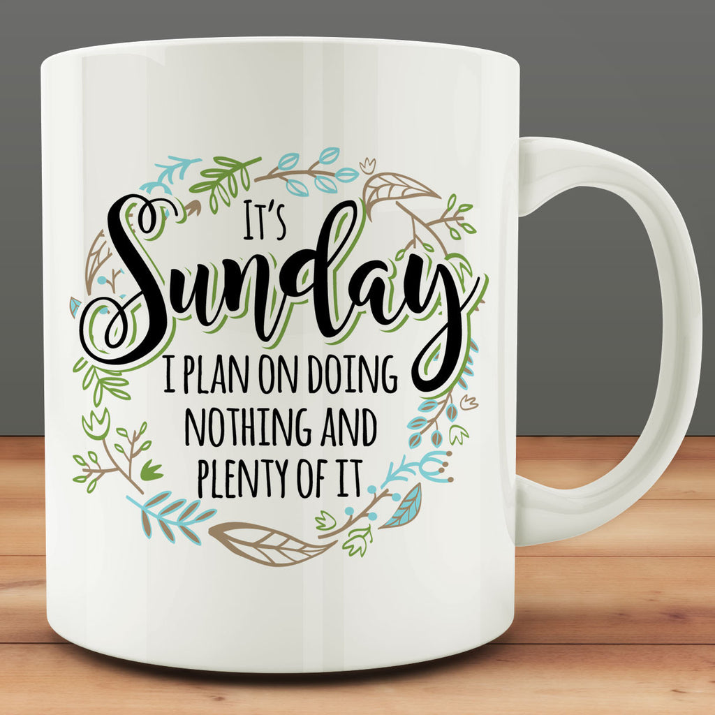 It's Sunday I Plan on Doing Nothing and Plenty of It Mug