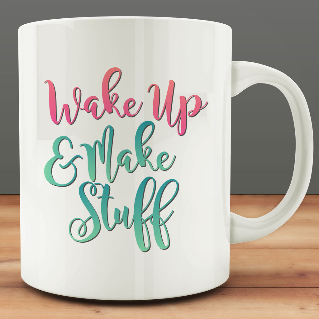 Wake Up and Make Stuff Mug, artist crafter gift 11 oz coffee tea