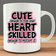 Cute Enough to Stop Your Heart Skilled Enough to Restart It Mug, nurse nursing 11 oz