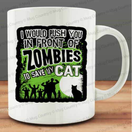 I Would Push You In Front of Zombies to Save My Cat Mug