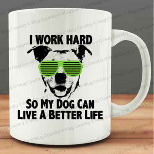 I Work Hard So My Dog Can Live a Better Life Mug