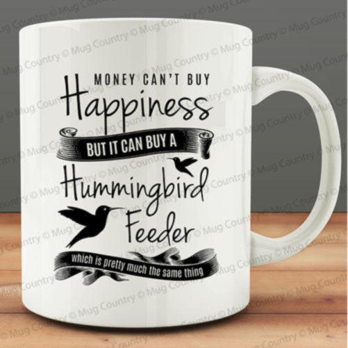Money Can't Buy Happiness But It Can Buy A Hummingbird Feeder Mug