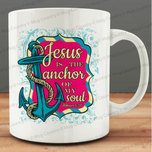Jesus is the Anchor of My Soul. Hebrews 6:19 Mug