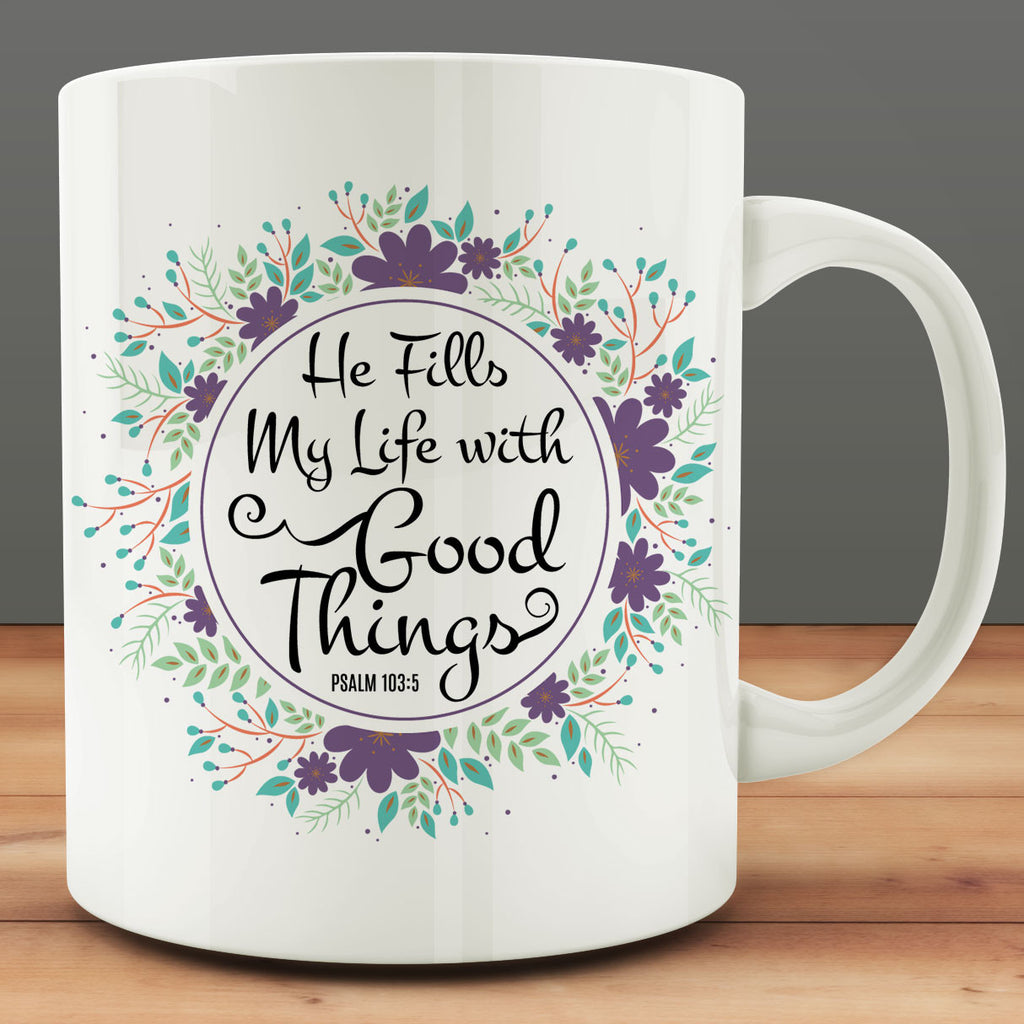 He Fillls My Life WIth Good Things Mug