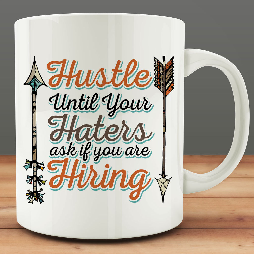 Hustle Until Your Haters Ask If You are Hiring Mug