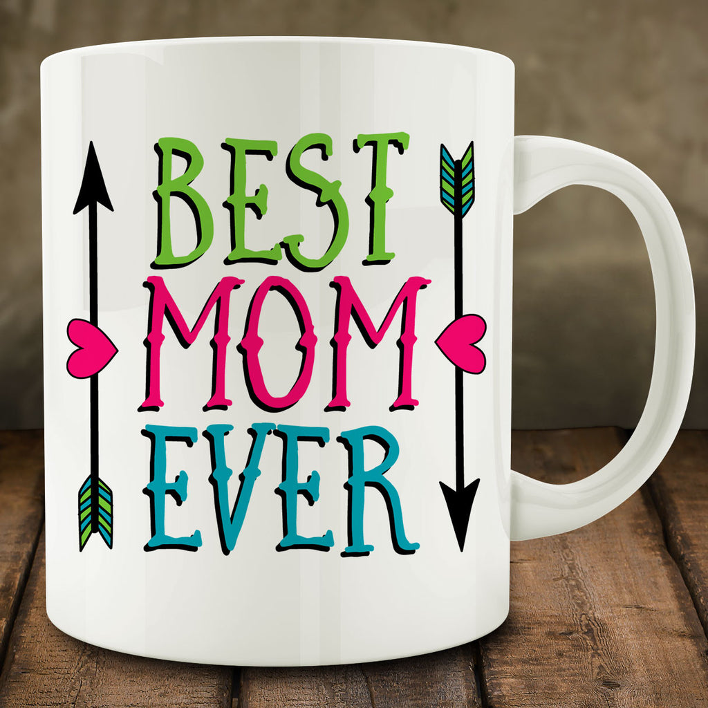 Best Mom Ever Mug, gift for mom mother's day 11 oz white ceramic coffee tea