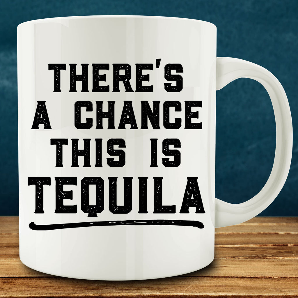 There's a Chance this is Tequila Mug