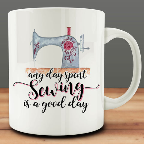 Any Day Spent Sewing Is a Good Day Mug, seamstress tailor 11 oz coffee tea