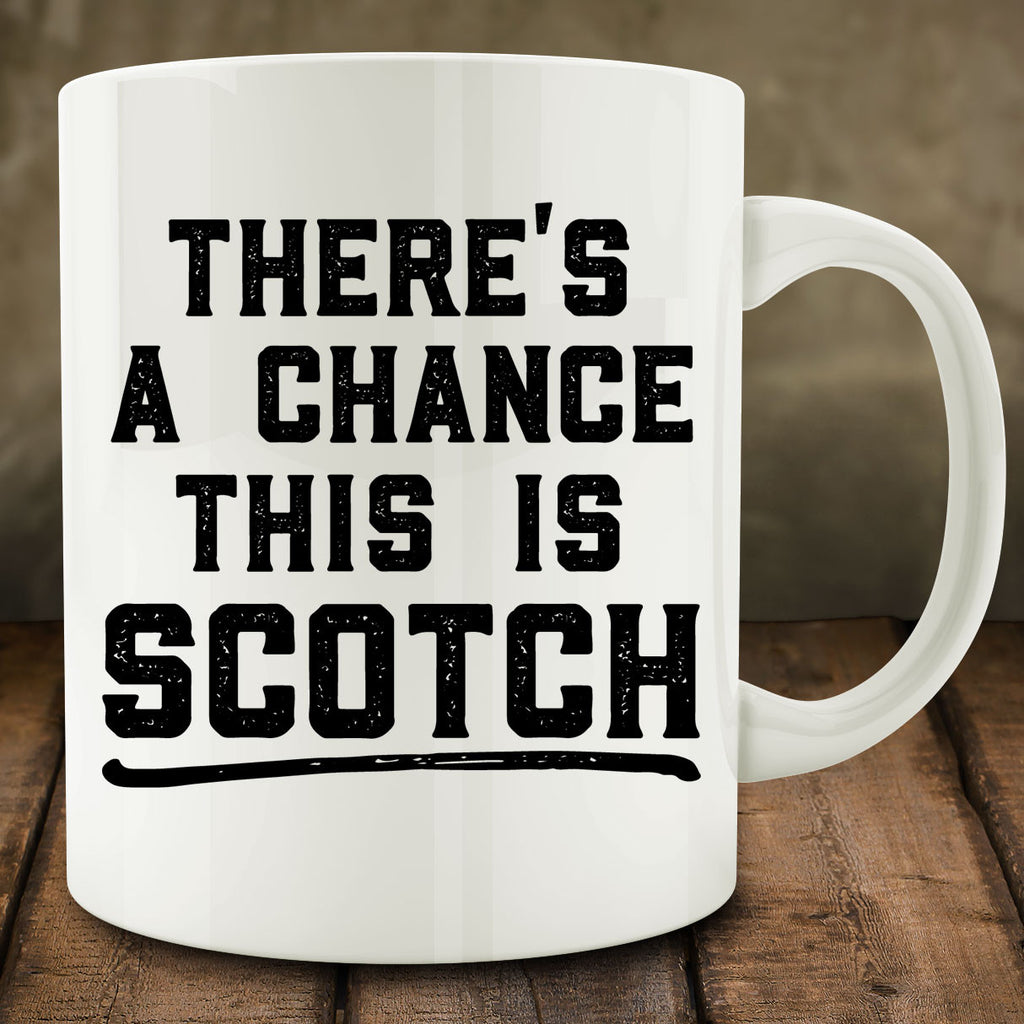 There's a Chance This is Scotch Mug
